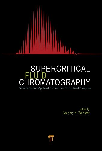 Gregory K. Webster - Supercritical Fluid Chromatography: Advances and Applications in Pharmaceutical Analysis