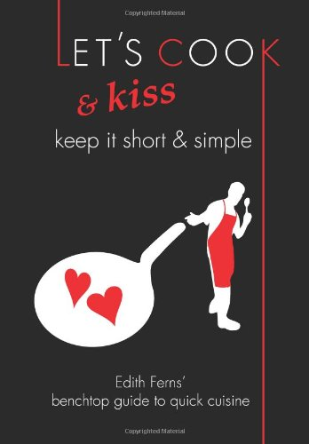 Let's Cook & Kiss: Keep It Short & Simple by Edith Ferns