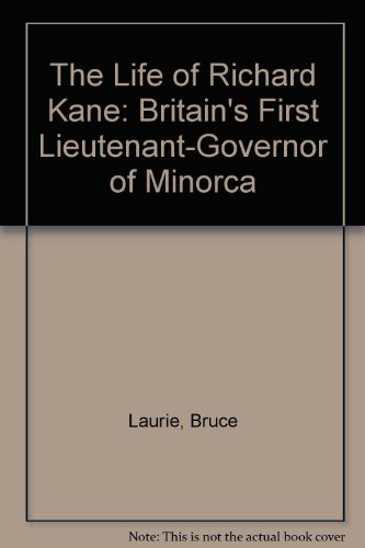 The Life of Richard Kane: Britain's First Lieutenant-Governor of Minorca