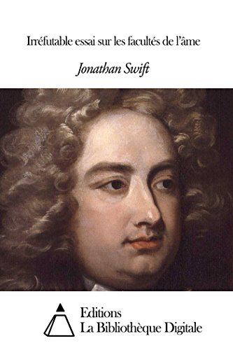 Jonathan Swift - Irréfutable essai sur les facultés de l'âme (French Edition)