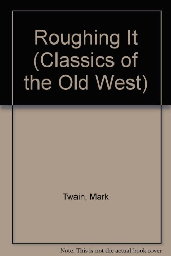 Roughing It (Classics of the Old West) Picture