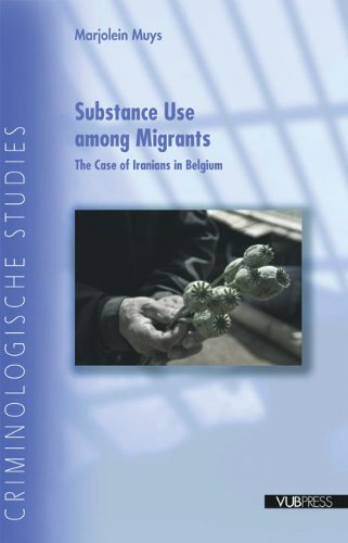 Substance Use Among Migrants: The Case of Iranians in Belgium (Criminological Studies)