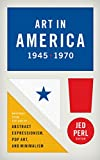 Art in America 1945–1970: Writings from the Age of Abstract Expressionism, Pop Art, and Minimalism: (Library of America #259)