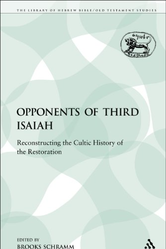 The Opponents of Third Isaiah: Reconstructing the Cultic History of the Restoration (The Library of Hebrew Bible/Old Testament Studies/Journal for the Study of the Old Testament Supplement)
