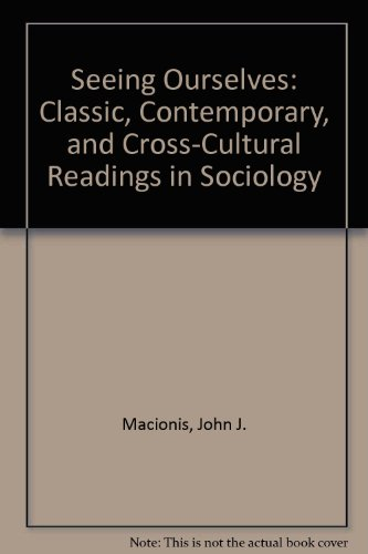 Seeing Ourselves: Classic, Contemporary, and Cross-Cultural Readings in Sociology
