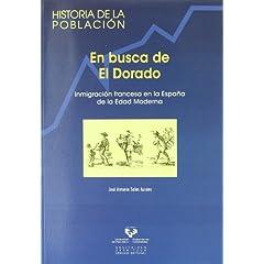 En busca de El Dorado. Inmigración francesa en la España de la Edad Moderna (Historia De La Poblacion)