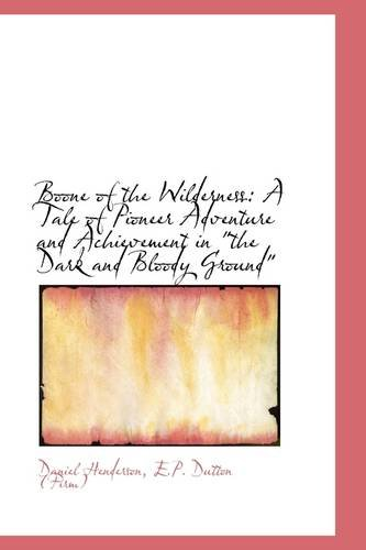 Boone of the Wilderness: A Tale of Pioneer Adventure and Achievement in the Dark and Bloody Ground