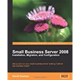 Small Business Server 2008 - Installation, Migration, and Configuration ~ David Overton