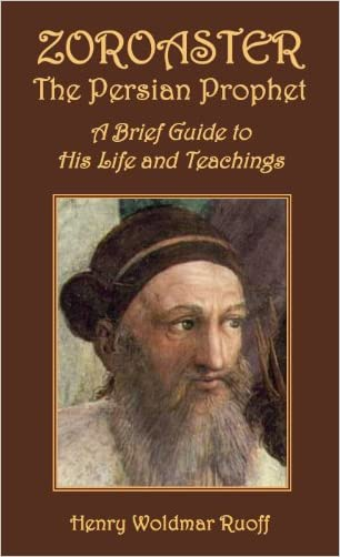 Zoroaster, the Persian Prophet: A Brief Guide to His Life and Teachings written by Henry W. Ruoff