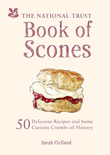 The National Trust Book of Scones: 50 Delicious Recipes and Some Curious Crumbs of History by Sarah Clelland