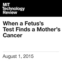 When a Fetus's Test Finds a Mother's Cancer (       UNABRIDGED) by Anna Nowogrodzki Narrated by Todd Mundt