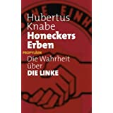 "Honeckers Erben: Die Wahrheit �ber DIE LINKEvon ""Hubertus Knabe"""