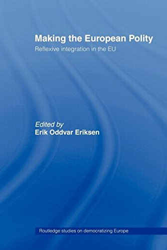Making the European Polity: Reflexive Integration in the Eu (Routledge Studies on Democratising Europe)