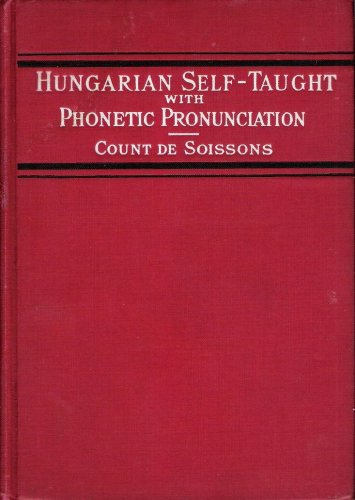 Hungarian Self-Taught, by the Natural Method with Phonetic Pronunciation (Fourth Edition), Count De Soissons and Ilona de Gyory Ginever (Revision)