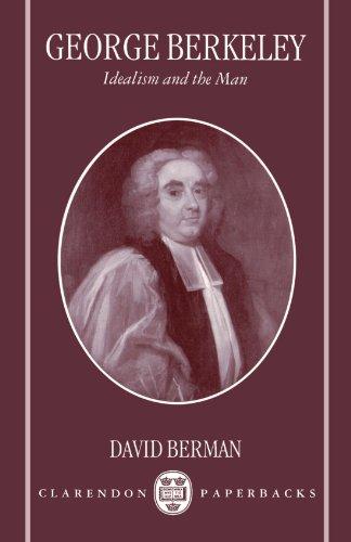 George Berkeley: Idealism and the Man (Clarendon Paperbacks)