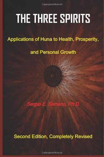 The Three Spirits, Second Edition.: Applications of Huna to Health, Prosperity, and Personal Growth
