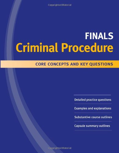 Criminal Procedure: Core Concepts and Key Questions (Kaplan PMBR Finals)