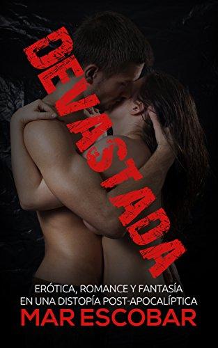 Devastada: Erótica, Romance y Fantasía en una Distopía Post-Apocalíptica (Novela Romántica y Erótica en Español: Paranormal o Sobrenatural)