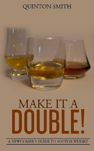 Make it a Double: A Newcomer's Guide to Scotch Whisky by Quinton Smith