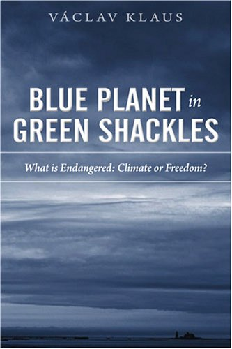 Blue Planet in Green Shackles: Vaclav Klaus, Fred L. Smith Jr.: Amazon.com: Books