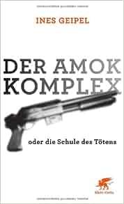 Der Amok-Komplex: Ines Geipel: 9783608946277: Amazon.com: Books