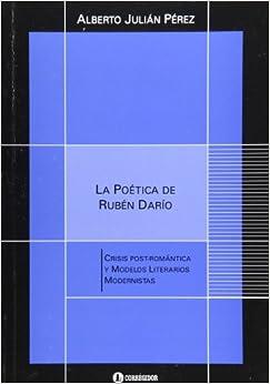 La poetica de Ruben Dario. Crisis postromantica y modelos
