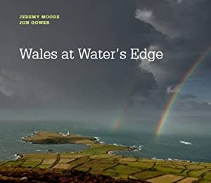 Wales at Water's Edge - A Coastal Journey (Jeremy Moore, Jon Gower)