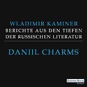 Daniil Charms (Berichte aus den Tiefen der russischen Literatur 4) | Wladimir Kaminer
