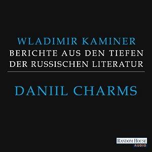 Daniil Charms (Berichte aus den Tiefen der russischen Literatur 4) Hörbuch