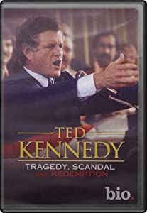 Ted Kennedy: Tragedy Scandal & Redemption