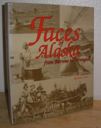 Faces of Alaska from Barrow to Wrangell: History Through Oral History, Photographs and Portraits