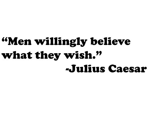men-willingly-believe-what-they-wish-julius-caesar