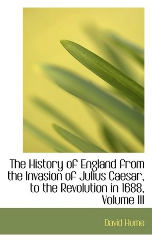 The History of England from the Invasion of Julius Caesar, to the Revolution in 1688, Volume III: 3