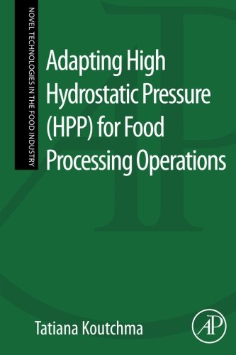 Adapting High Hydrostatic Pressure (Hpp) for Food Processing Operations (Novel Technologies in the Food Industry)
