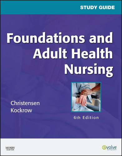 Study Guide for Foundations and Adult Health Nursing, 6e