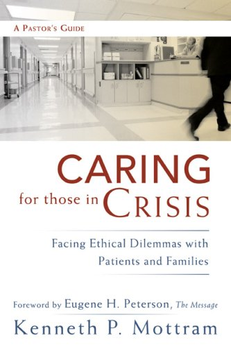 Caring for Those in Crisis: Facing Ethical Dilemmas with Patients and Families, Kenneth P. Mottram