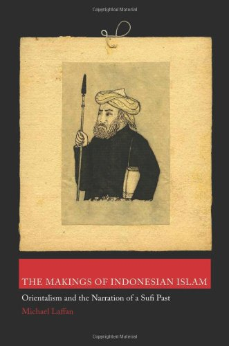 The Makings of Indonesian Islam: Orientalism and the...
