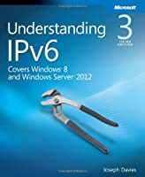 Understanding IPv6: Your Essential Guide to IPv6 on Windows Networks, 3rd Edition