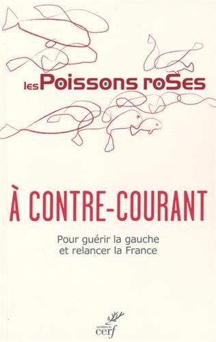 A contre-courant : Pour guérir la gauche et relancer la France