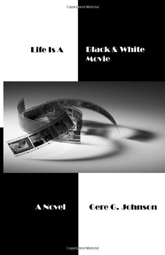 Life Is A Black & White Movie: A Novel