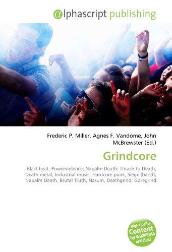 Grindcore: Blast beat, Powerviolence, Napalm Death: Thrash to Death, Death metal, Industrial music, Hardcore punk, Siege (band), Napalm Death, Brutal Truth, Nasum, Deathgrind, Goregrind