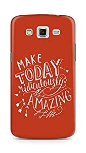 AMEZ make today ridiculously amazing Back Cover For Samsung Galaxy Grand 2 G7102
