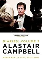 Alastair Campbell Diaries: Volume 5: Never Really Left, 2003 - 2005