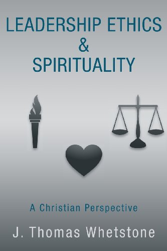 Leadership Ethics & Spirituality: A Christian Perspective