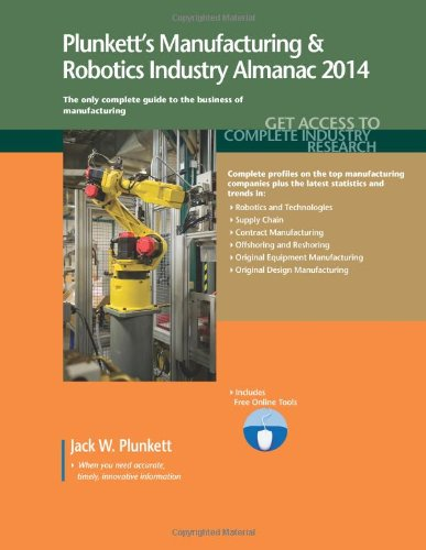 Plunkett'S Manufacturing & Robotics Industry Almanac 2014: Manufacturing & Robotics Industry Market Research, Statistics, Trends & Leading Companies (Plunkett'S Industry Almanacs)