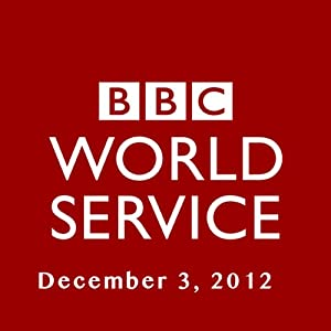 BBC Newshour, December 03, 2012 | [Owen Bennett-Jones, Lyse Doucet, Robin Lustig, Razia Iqbal, James Coomarasamy, Julian Marshall]