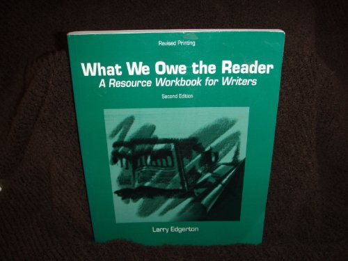 What We Owe the Reader a Resource Workbook for Writers 2nd Ed. Revised Printing