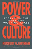 Power and Culture: Essays on the American Working Class (1565840100) by Gutman, Herbert George
