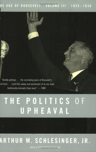 The Politics of Upheaval: 1935-1936, The Age of Roosevelt, Volume III (Vol 3)