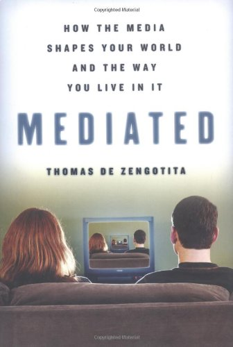Mediated: How the Media Shapes Your World and the Way You Live in It: Thomas de Zengotita: 9781582343570: Amazon.com: Books